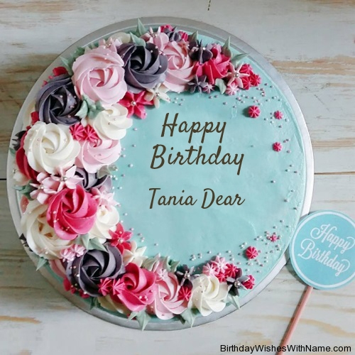 Tania Dear Happy Birthday,  Birthday Wishes For Tania Dear