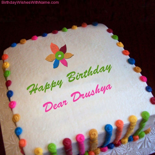 Dear Drushya Happy Birthday,  Birthday Wishes For Dear Drushya