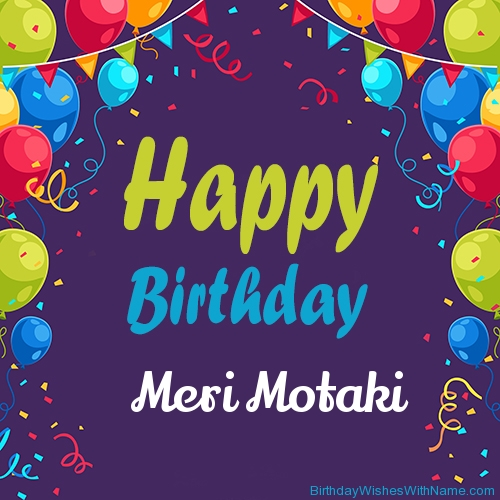 Meri Motaki Happy Birthday,  Birthday Wishes For Meri Motaki